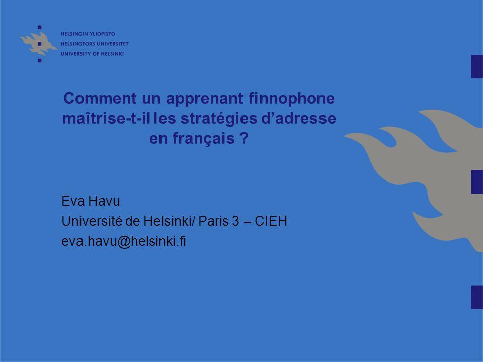 Comment un apprenant finnophone maîtrise-t-il les stratégies dadresse en français ? Eva Havu Université de Helsinki/ Paris 3 – CIEH eva.havu@helsinki.
