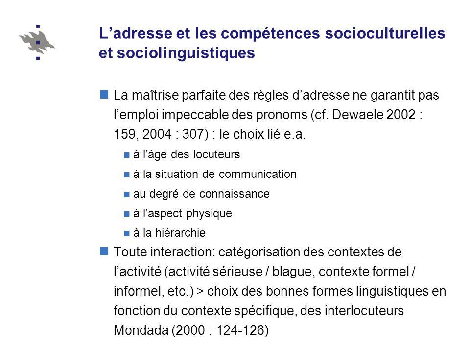 Ladresse et les compétences socioculturelles et sociolinguistiques La maîtrise parfaite des règles dadresse ne garantit pas lemploi impeccable des pro