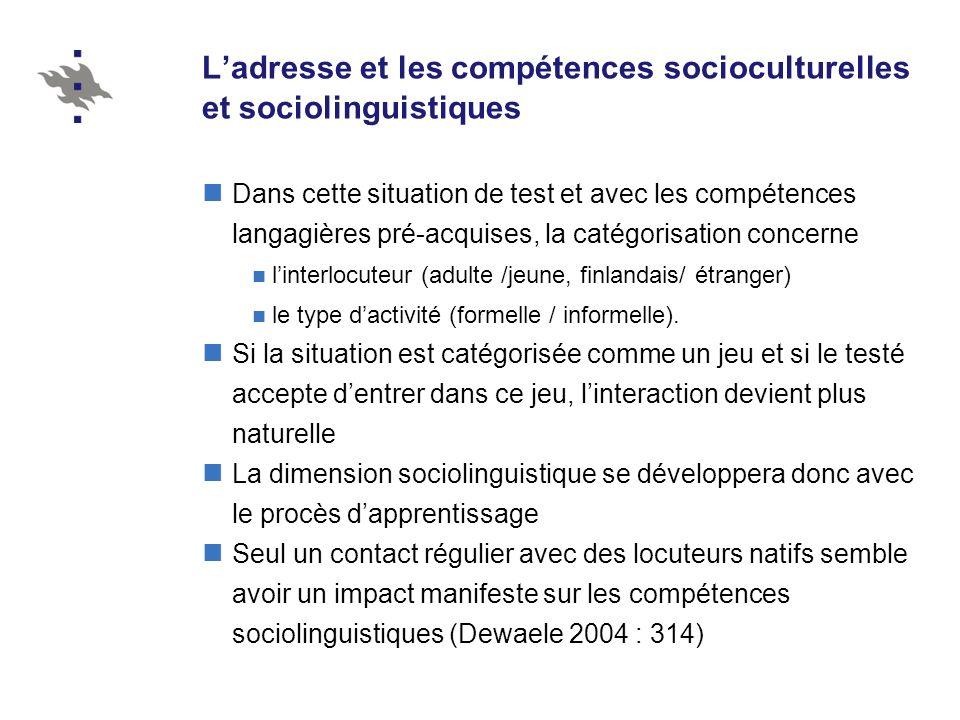 Ladresse et les compétences socioculturelles et sociolinguistiques Dans cette situation de test et avec les compétences langagières pré-acquises, la c