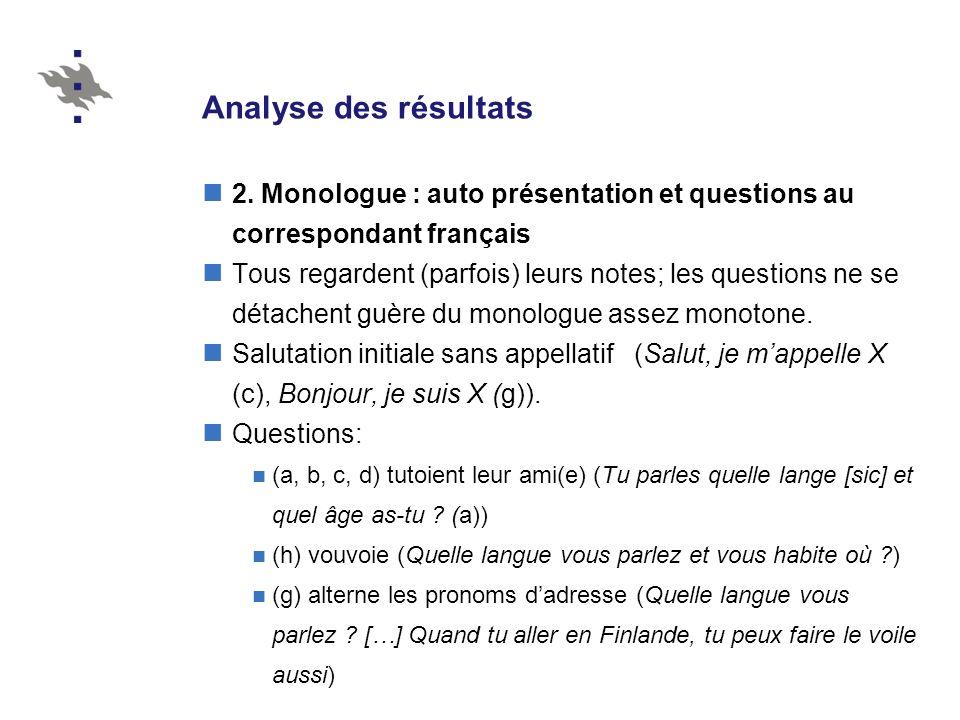 Analyse des résultats 2. Monologue : auto présentation et questions au correspondant français Tous regardent (parfois) leurs notes; les questions ne s