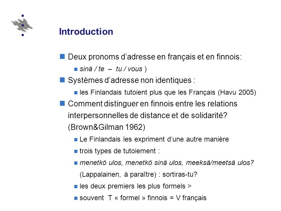 Introduction Deux pronoms dadresse en français et en finnois: sinä / te – tu / vous ) Systèmes dadresse non identiques : les Finlandais tutoient plus