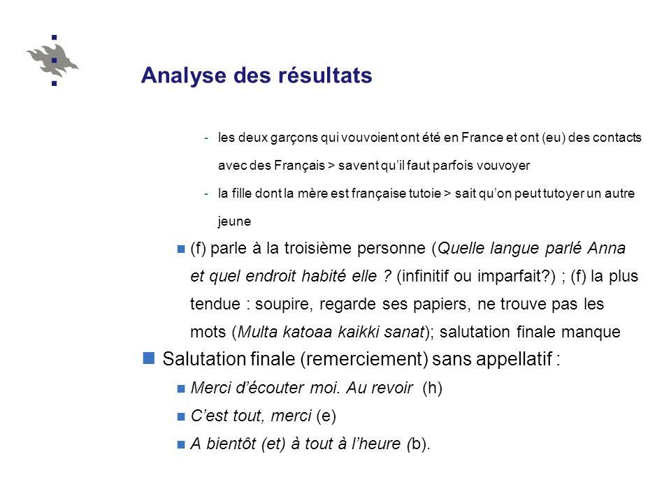 Analyse des résultats -les deux garçons qui vouvoient ont été en France et ont (eu) des contacts avec des Français > savent quil faut parfois vouvoyer