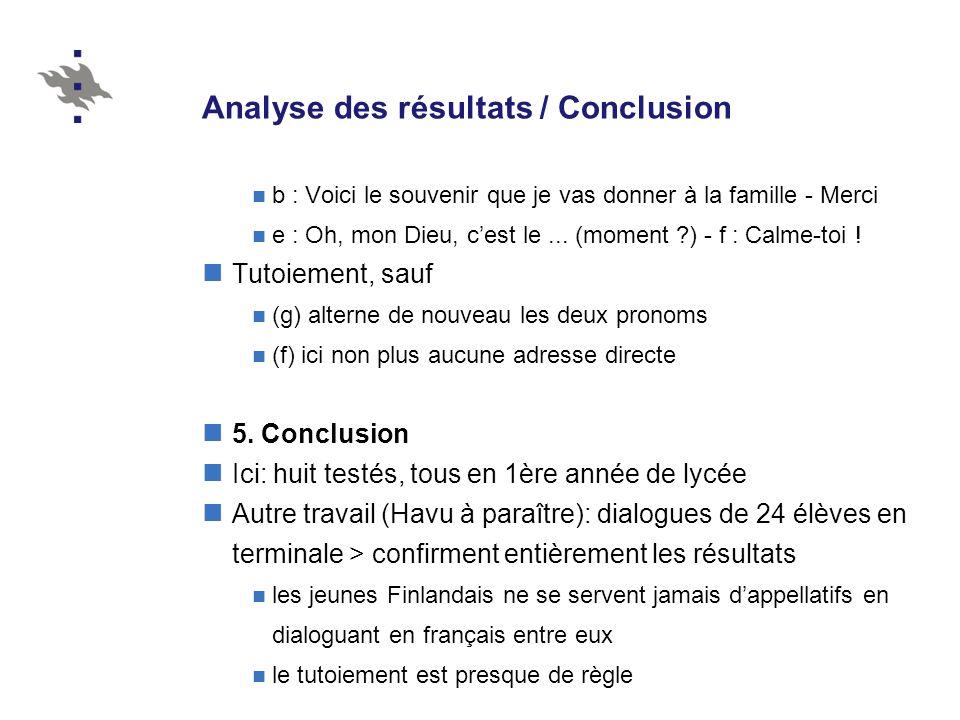 Analyse des résultats / Conclusion b : Voici le souvenir que je vas donner à la famille - Merci e : Oh, mon Dieu, cest le... (moment ?) - f : Calme-to