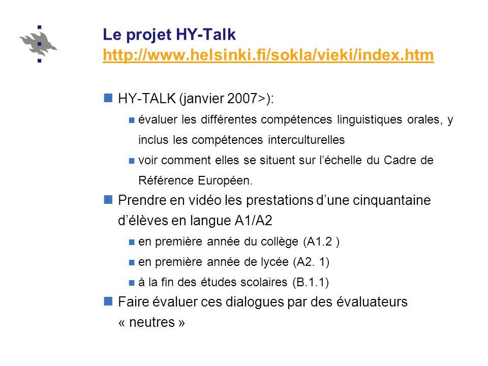 Le projet HY-Talk http://www.helsinki.fi/sokla/vieki/index.htm http://www.helsinki.fi/sokla/vieki/index.htm Taches données aux élèves: monologue (auto présentation) interview par un francophone trois dialogues entre élèves Situations artificielles (cf.