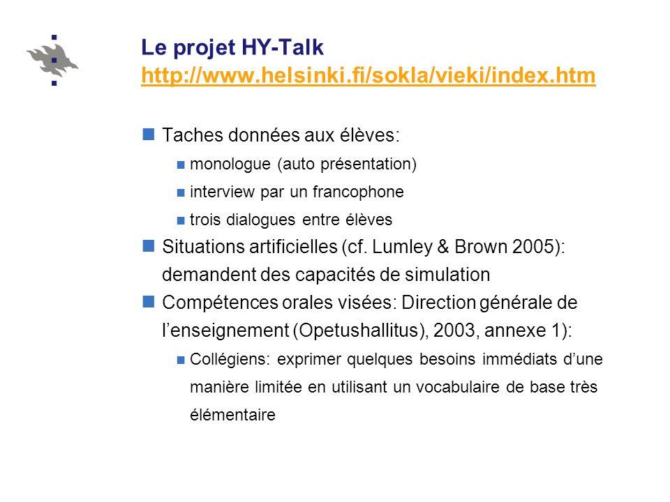 Le projet HY-Talk http://www.helsinki.fi/sokla/vieki/index.htm http://www.helsinki.fi/sokla/vieki/index.htm Taches données aux élèves: monologue (auto