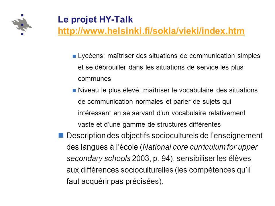 Le projet HY-Talk http://www.helsinki.fi/sokla/vieki/index.htm http://www.helsinki.fi/sokla/vieki/index.htm Tests: comprennent des actes de langage (salutations, remerciements, requêtes) qui souvent (mais pas régulièrement) accompagnés dappellatifs en français (Kerbrat-Orecchioni 1992 : 24-25, Schegloff 1979 : 334) Les tests des deux premiers niveaux ne donnent guère la possibilité à lexpression dautres valeurs pragmatiques (mécanique de la conversation, niveau relationnel) Guère la possibilité à la variation des pronoms dadresse: dialogues entre élèves du même âge simulant des situations entre jeunes de leur âge > T interview menée par un adulte francophone: V devrait apparaître.