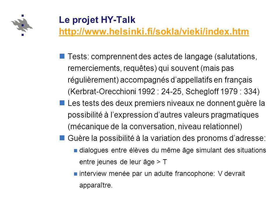 Le projet HY-Talk http://www.helsinki.fi/sokla/vieki/index.htm http://www.helsinki.fi/sokla/vieki/index.htm Tests: comprennent des actes de langage (s