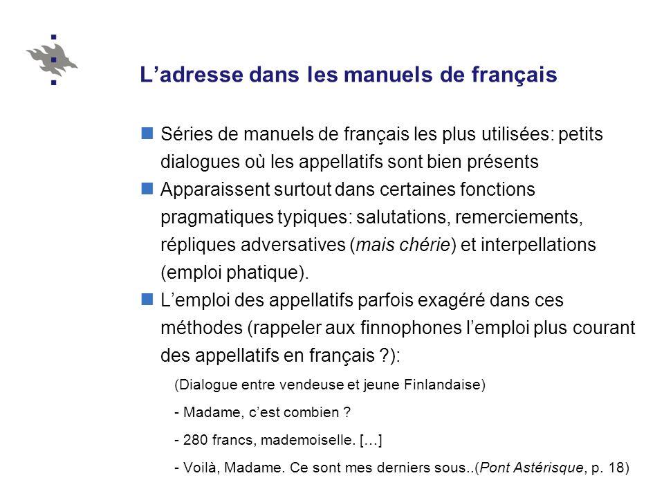 Ladresse dans les manuels de français Séries de manuels de français les plus utilisées: petits dialogues où les appellatifs sont bien présents Apparai
