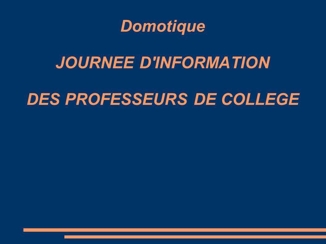 Domotique JOURNEE D INFORMATION DES PROFESSEURS DE COLLEGE