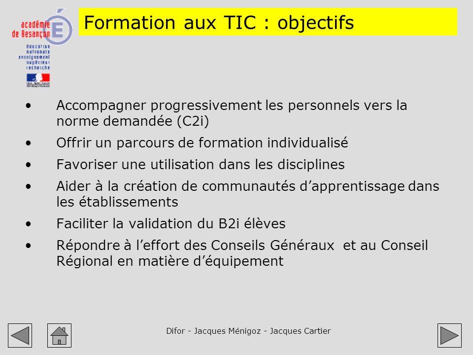 Difor - Jacques Ménigoz - Jacques Cartier Formation aux TIC : objectifs Accompagner progressivement les personnels vers la norme demandée (C2i) Offrir