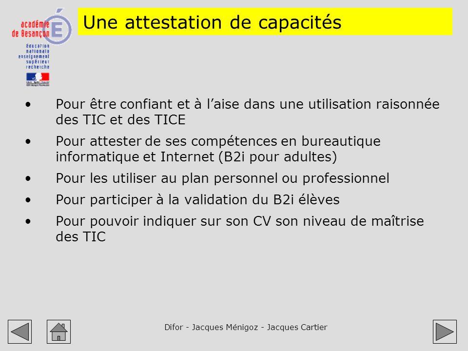 Difor - Jacques Ménigoz - Jacques Cartier Une attestation de capacités Pour être confiant et à laise dans une utilisation raisonnée des TIC et des TIC