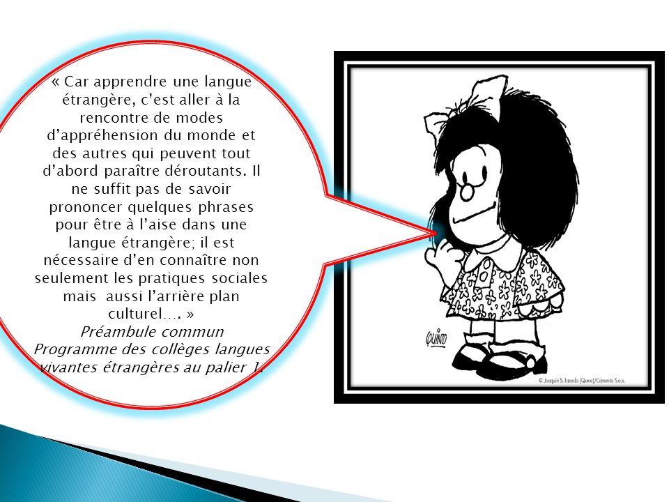 « Car apprendre une langue étrangère, cest aller à la rencontre de modes dappréhension du monde et des autres qui peuvent tout dabord paraître déroutants.
