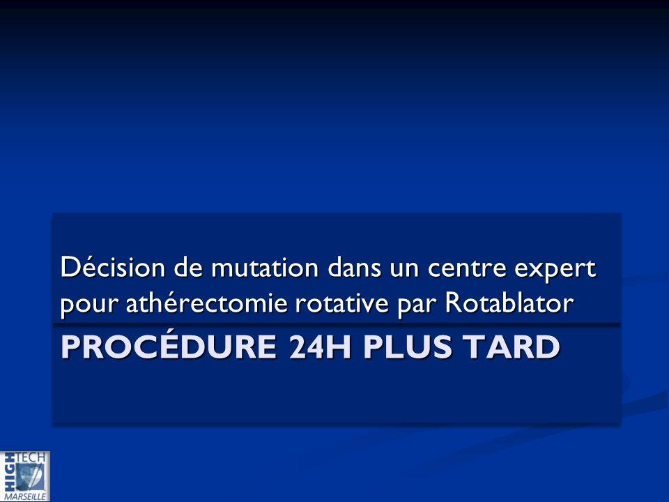 PROCÉDURE 24H PLUS TARD Décision de mutation dans un centre expert pour athérectomie rotative par Rotablator