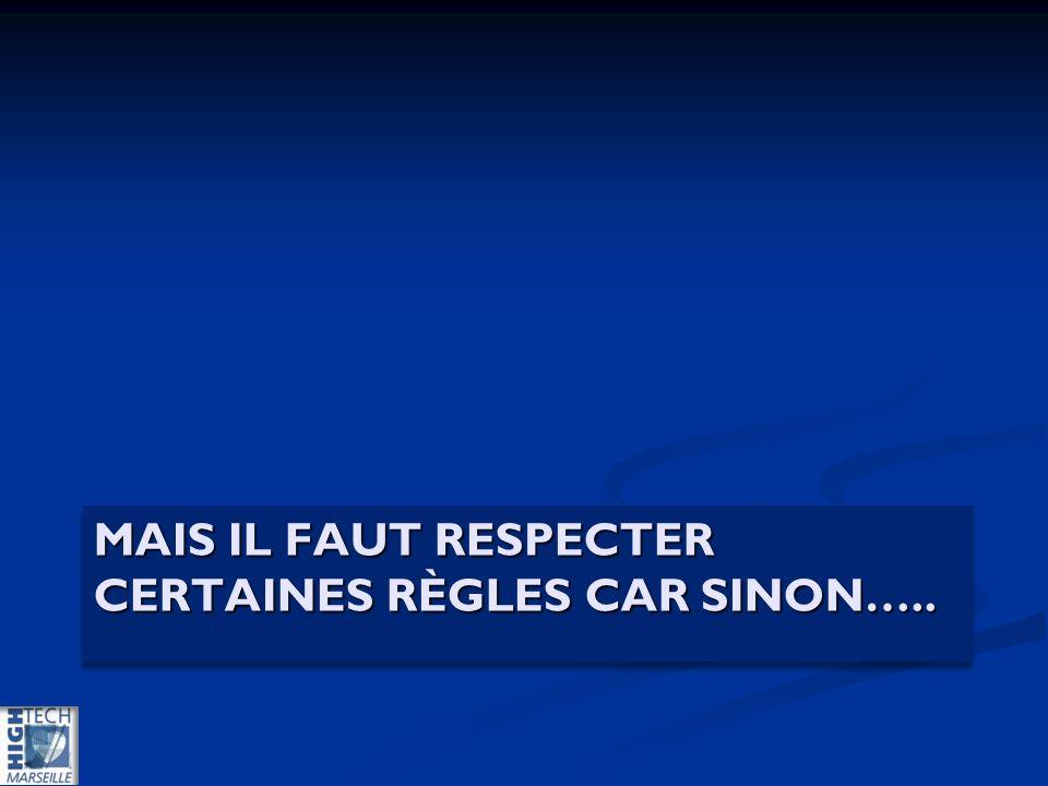 MAIS IL FAUT RESPECTER CERTAINES RÈGLES CAR SINON…..