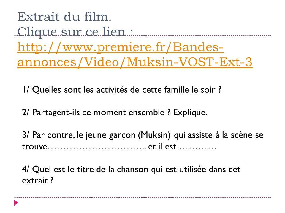 Extrait du film. Clique sur ce lien : http://www.premiere.fr/Bandes- annonces/Video/Muksin-VOST-Ext-3 http://www.premiere.fr/Bandes- annonces/Video/Mu