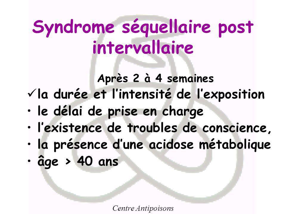 Centre Antipoisons Syndrome séquellaire post intervallaire Après 2 à 4 semaines la durée et lintensité de lexposition le délai de prise en charge lexi