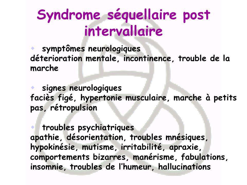 Syndrome séquellaire post intervallaire symptômes neurologiques déterioration mentale, incontinence, trouble de la marche signes neurologiques faciès