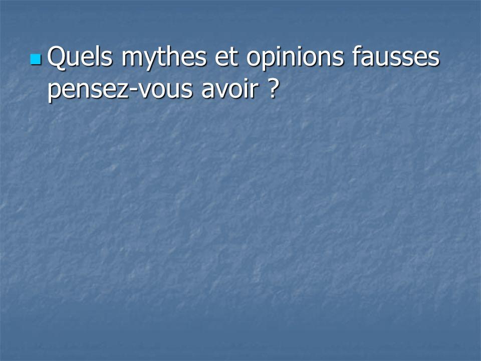 Quels mythes et opinions fausses pensez-vous avoir .