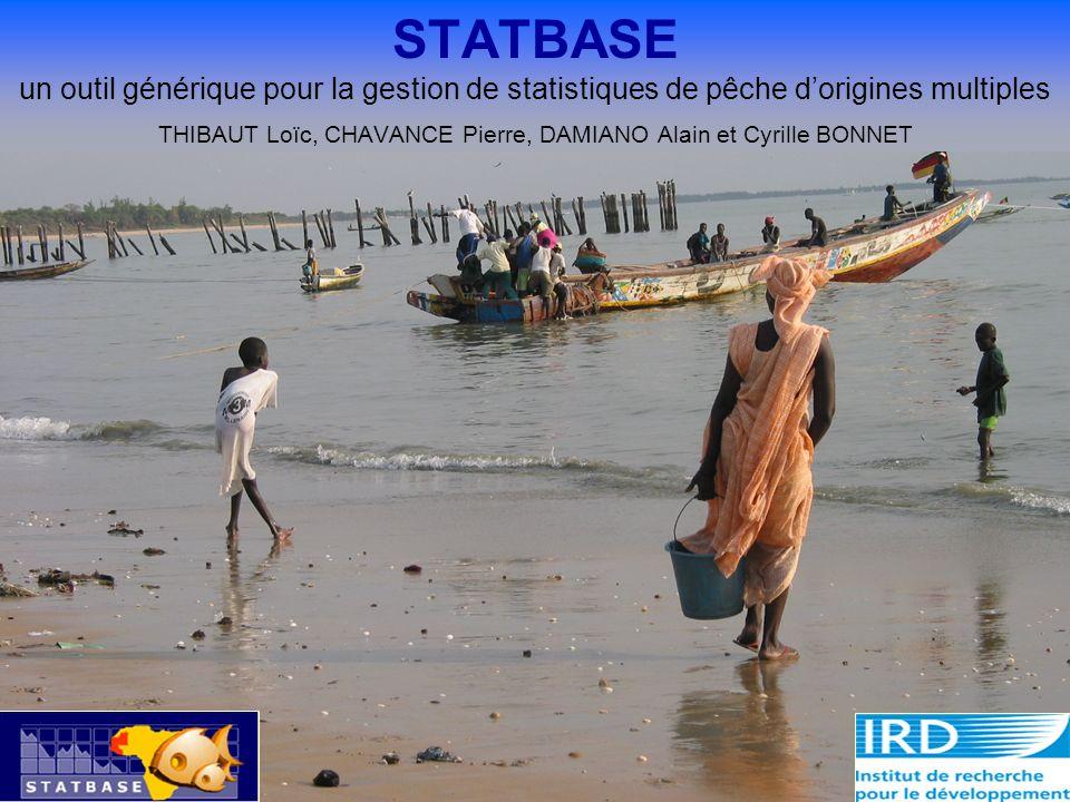 Loïc Thibaut, 05/2002 STATBASE un outil générique pour la gestion de statistiques de pêche dorigines multiples THIBAUT Loïc, CHAVANCE Pierre, DAMIANO Alain et Cyrille BONNET