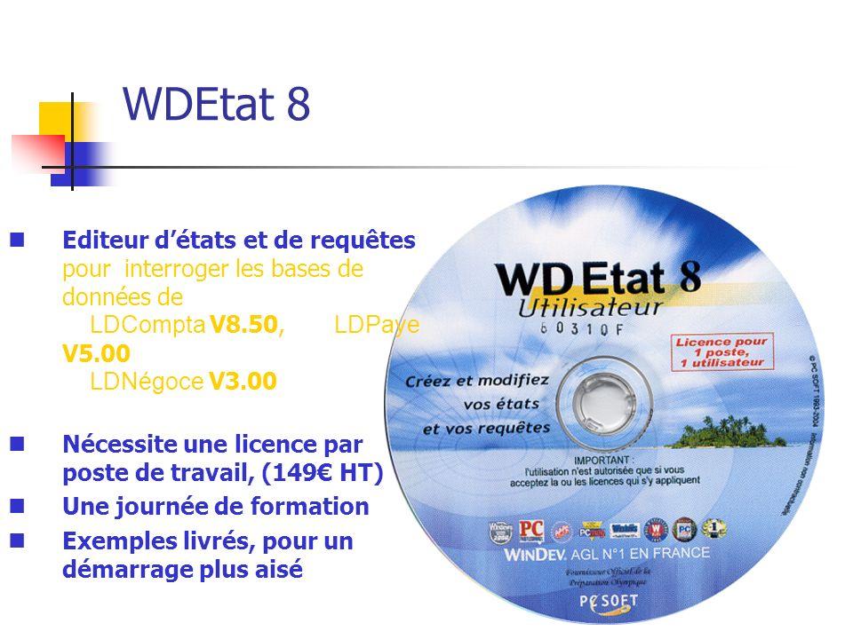 WDEtat 8 Editeur détats et de requêtes pour interroger les bases de données de LDCompta V8.50, LDPaye V5.00 LDNégoce V3.00 Nécessite une licence par p