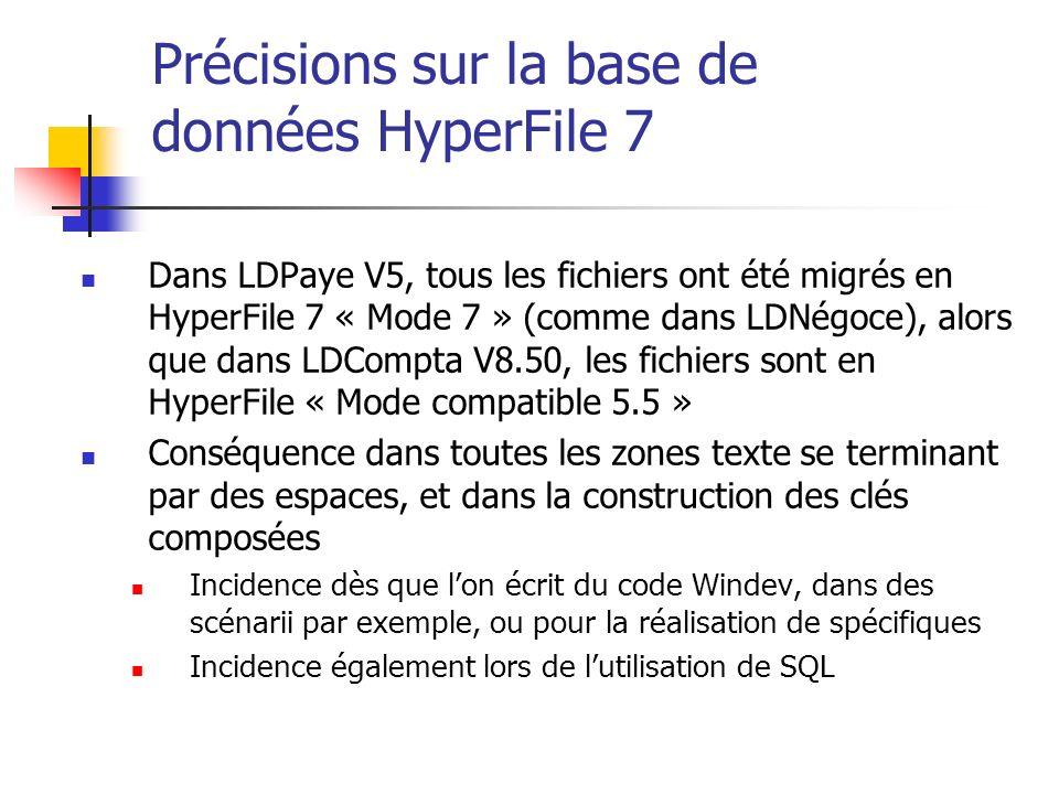 Précisions sur la base de données HyperFile 7 Dans LDPaye V5, tous les fichiers ont été migrés en HyperFile 7 « Mode 7 » (comme dans LDNégoce), alors