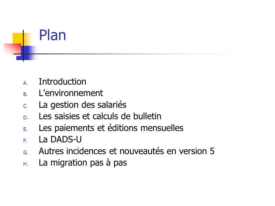 Plan A. Introduction B. Lenvironnement C. La gestion des salariés D. Les saisies et calculs de bulletin E. Les paiements et éditions mensuelles F. La