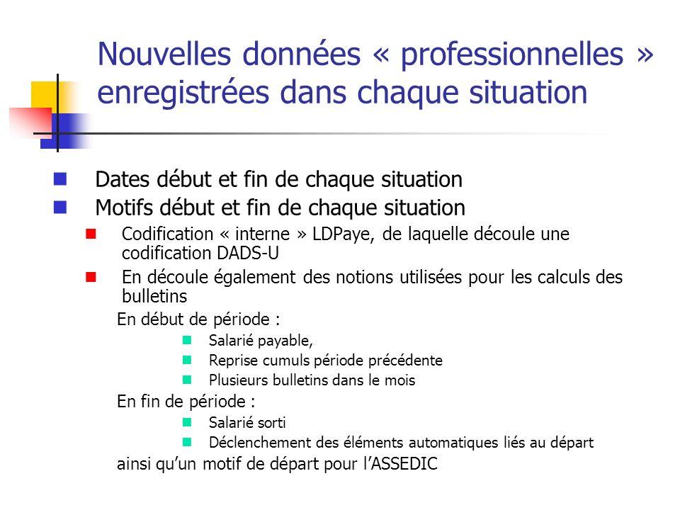 Nouvelles données « professionnelles » enregistrées dans chaque situation Dates début et fin de chaque situation Motifs début et fin de chaque situati