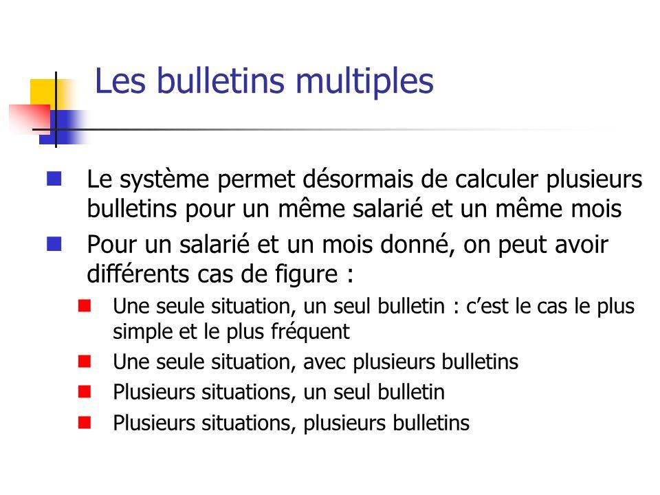Les bulletins multiples Le système permet désormais de calculer plusieurs bulletins pour un même salarié et un même mois Pour un salarié et un mois do