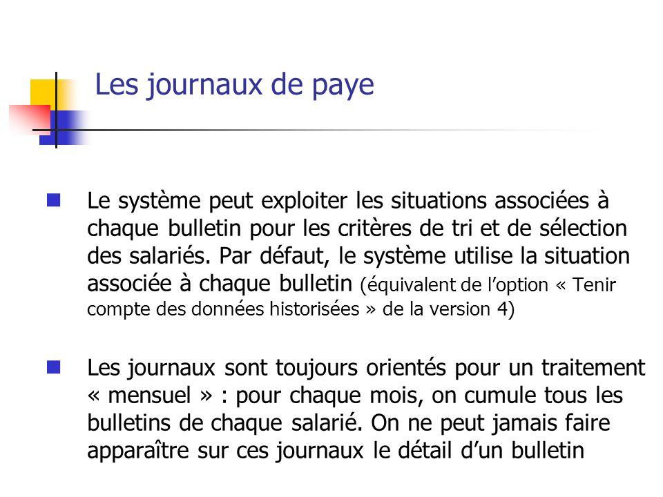Les journaux de paye Le système peut exploiter les situations associées à chaque bulletin pour les critères de tri et de sélection des salariés. Par d
