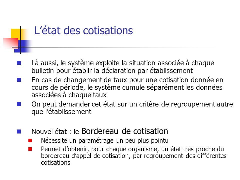 Létat des cotisations Là aussi, le système exploite la situation associée à chaque bulletin pour établir la déclaration par établissement En cas de ch
