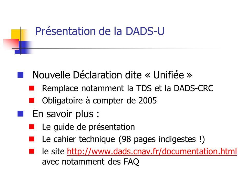 Présentation de la DADS-U Nouvelle Déclaration dite « Unifiée » Remplace notamment la TDS et la DADS-CRC Obligatoire à compter de 2005 En savoir plus
