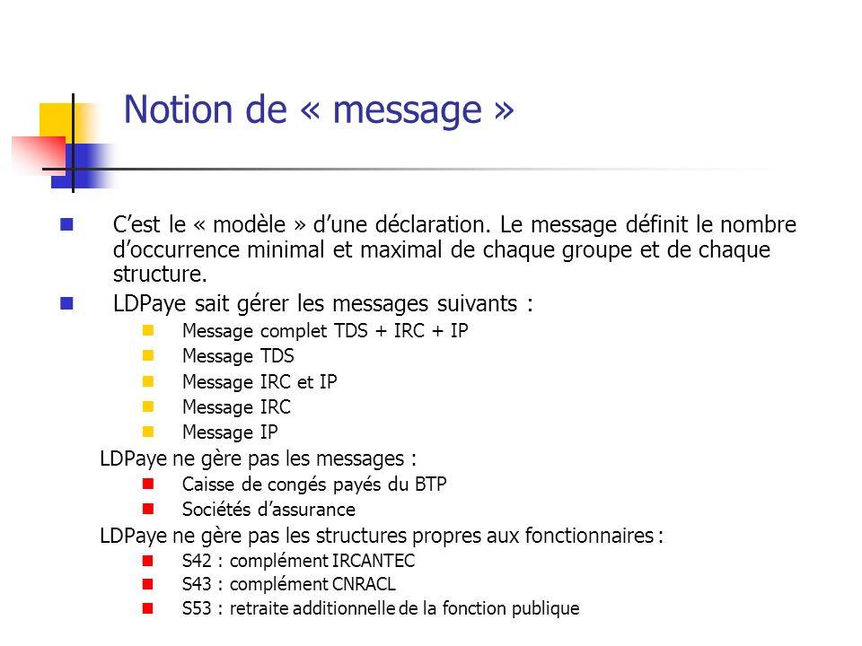 Cest le « modèle » dune déclaration. Le message définit le nombre doccurrence minimal et maximal de chaque groupe et de chaque structure. LDPaye sait