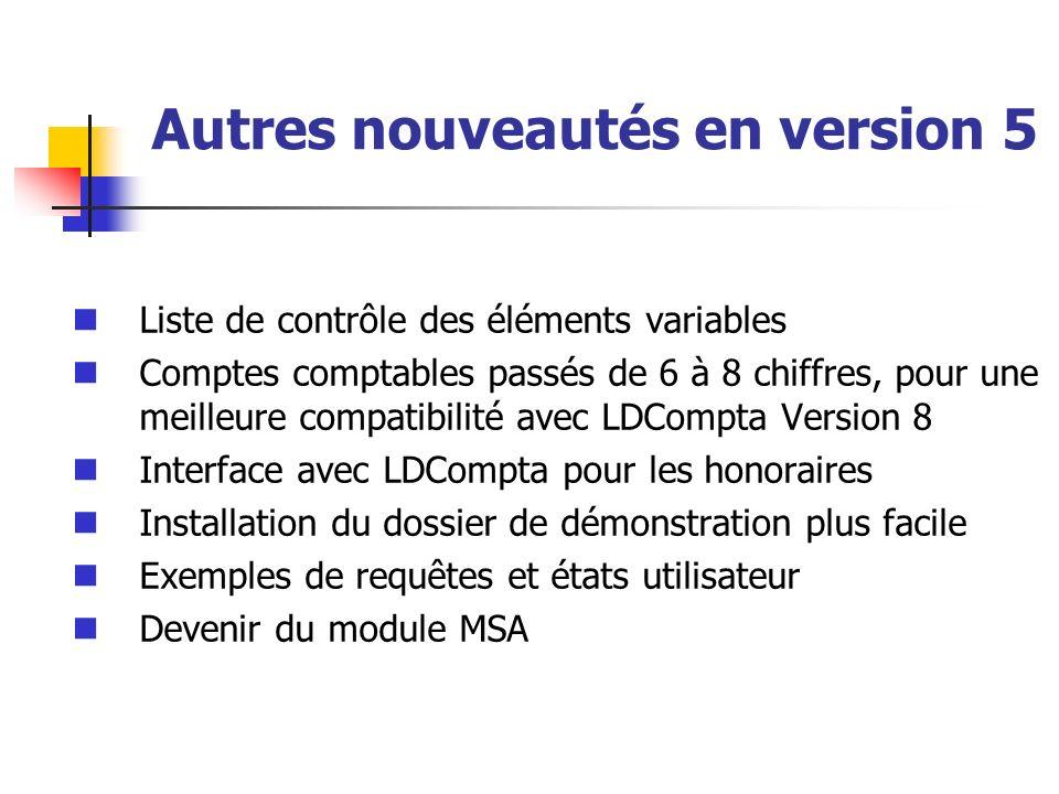 Autres nouveautés en version 5 Liste de contrôle des éléments variables Comptes comptables passés de 6 à 8 chiffres, pour une meilleure compatibilité