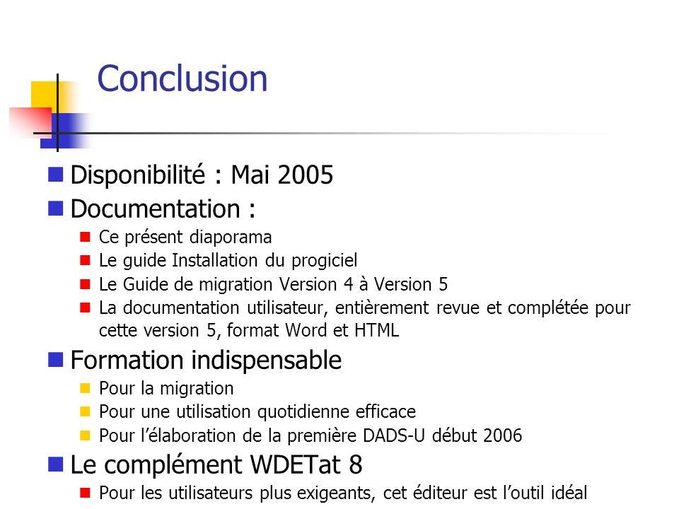 Conclusion Disponibilité : Mai 2005 Documentation : Ce présent diaporama Le guide Installation du progiciel Le Guide de migration Version 4 à Version