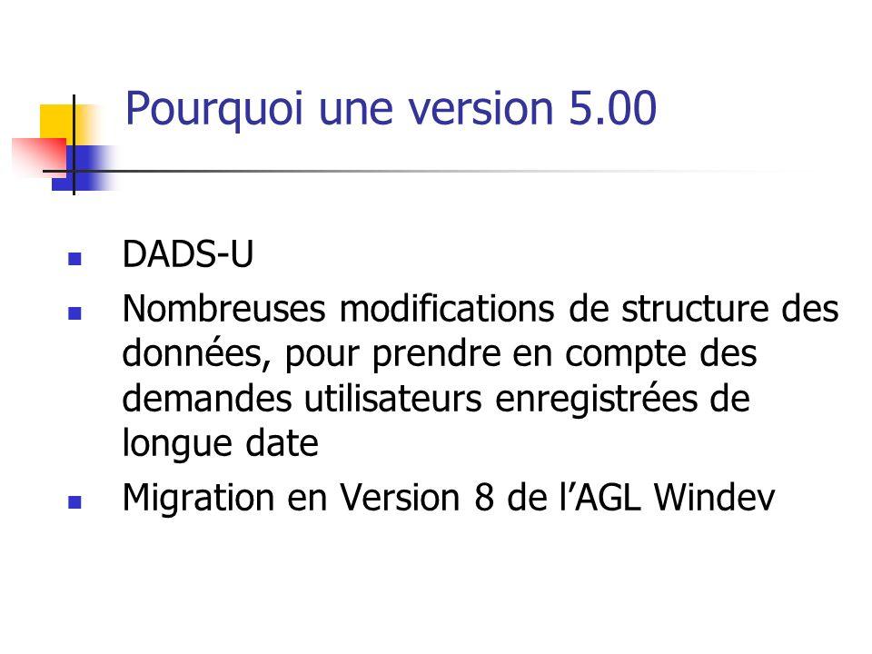 Pourquoi une version 5.00 DADS-U Nombreuses modifications de structure des données, pour prendre en compte des demandes utilisateurs enregistrées de l