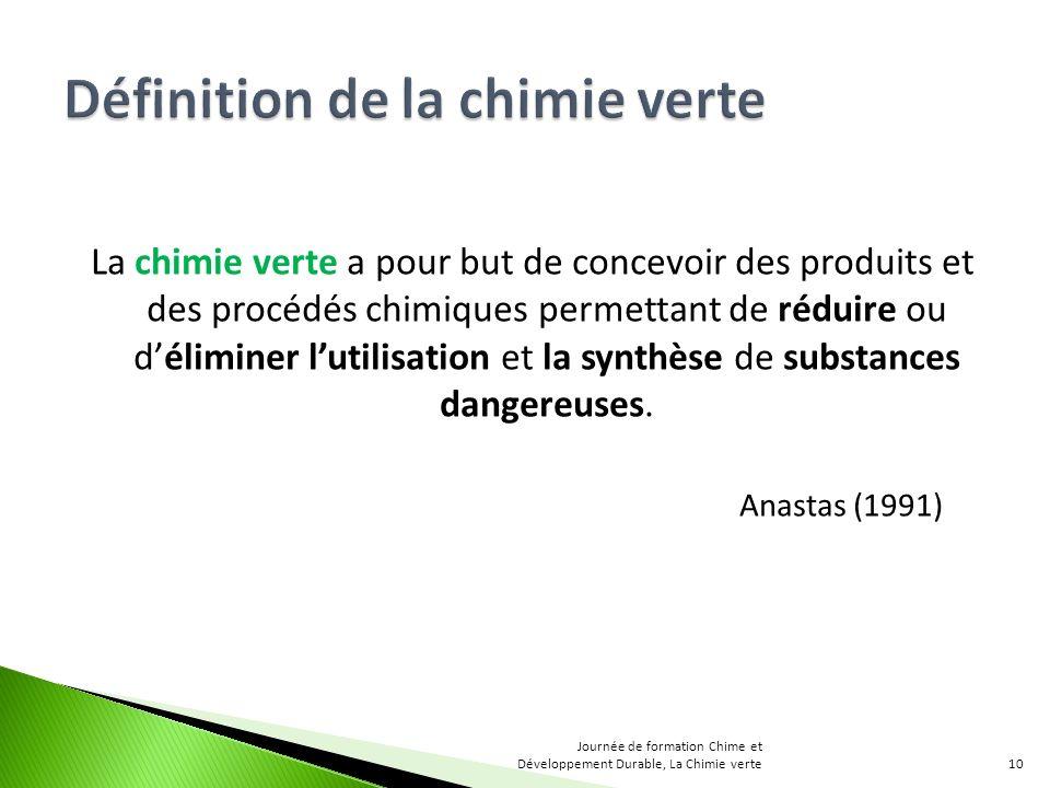 La chimie verte a pour but de concevoir des produits et des procédés chimiques permettant de réduire ou déliminer lutilisation et la synthèse de substances dangereuses.