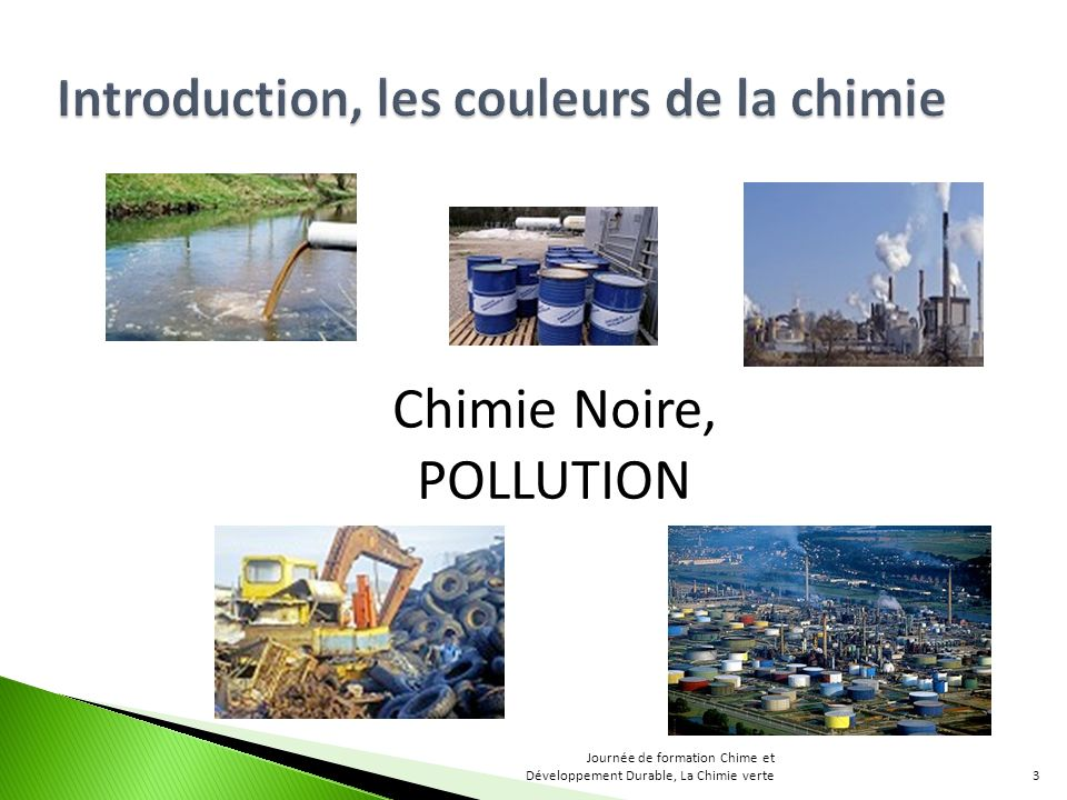 Chimie Noire, POLLUTION 3 Journée de formation Chime et Développement Durable, La Chimie verte