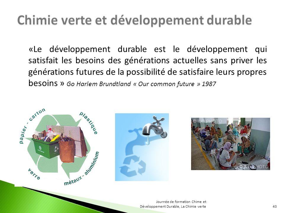 «Le développement durable est le développement qui satisfait les besoins des générations actuelles sans priver les générations futures de la possibili