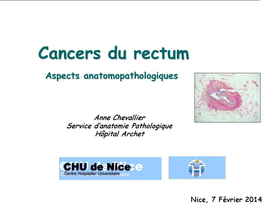 Cancers du rectum Aspects anatomopathologiques Anne Chevallier Service danatomie Pathologique Hôpital Archet Nice, 7 Février 2014