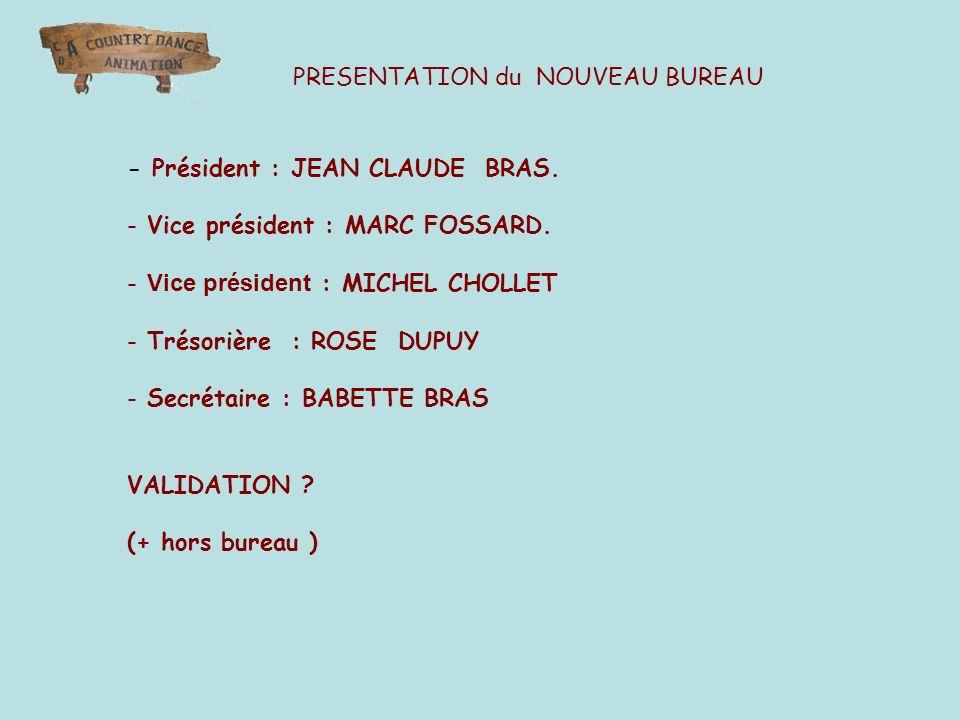 PRESENTATION du NOUVEAU BUREAU - Président : JEAN CLAUDE BRAS. - Vice président : MARC FOSSARD. - Vice président : MICHEL CHOLLET - Trésorière : ROSE