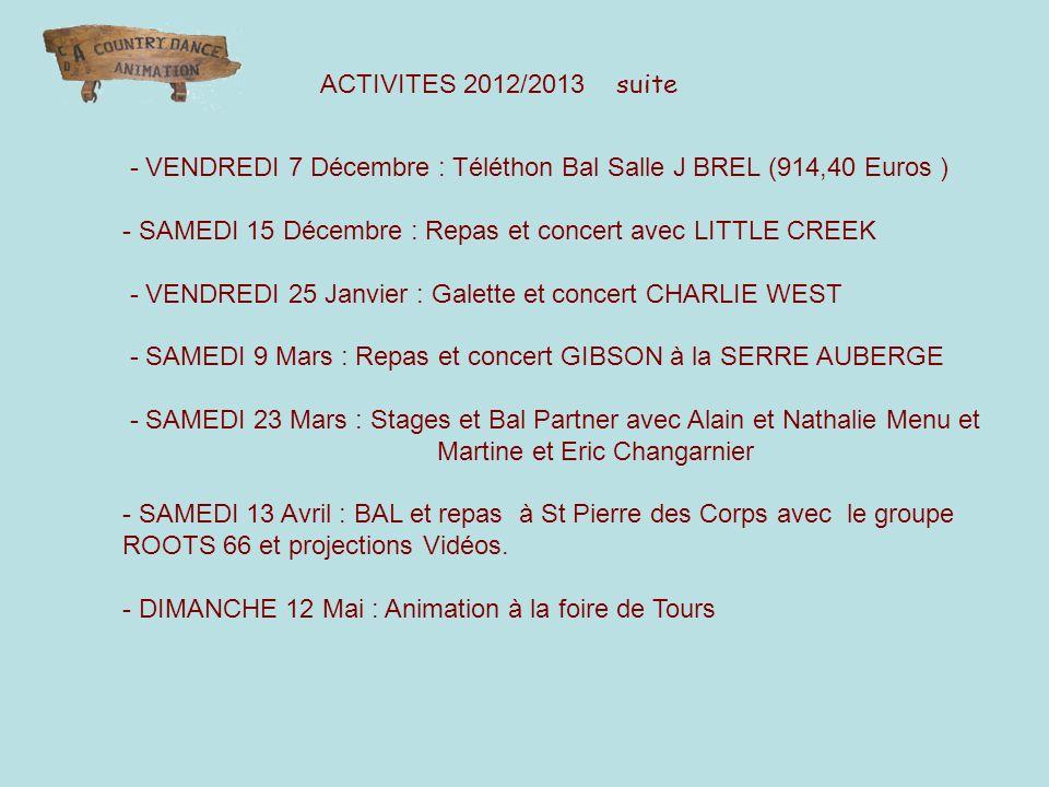 ACTIVITES 2012/2013 suite - VENDREDI 7 Décembre : Téléthon Bal Salle J BREL (914,40 Euros ) - SAMEDI 15 Décembre : Repas et concert avec LITTLE CREEK