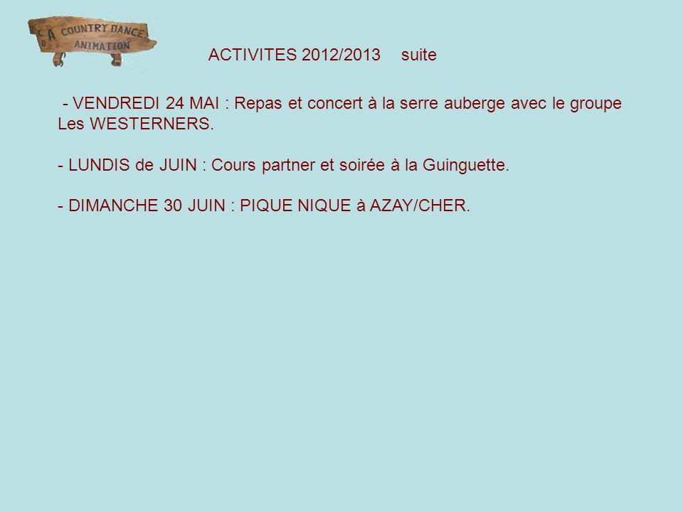 ACTIVITES 2012/2013 suite - VENDREDI 24 MAI : Repas et concert à la serre auberge avec le groupe Les WESTERNERS. - LUNDIS de JUIN : Cours partner et s