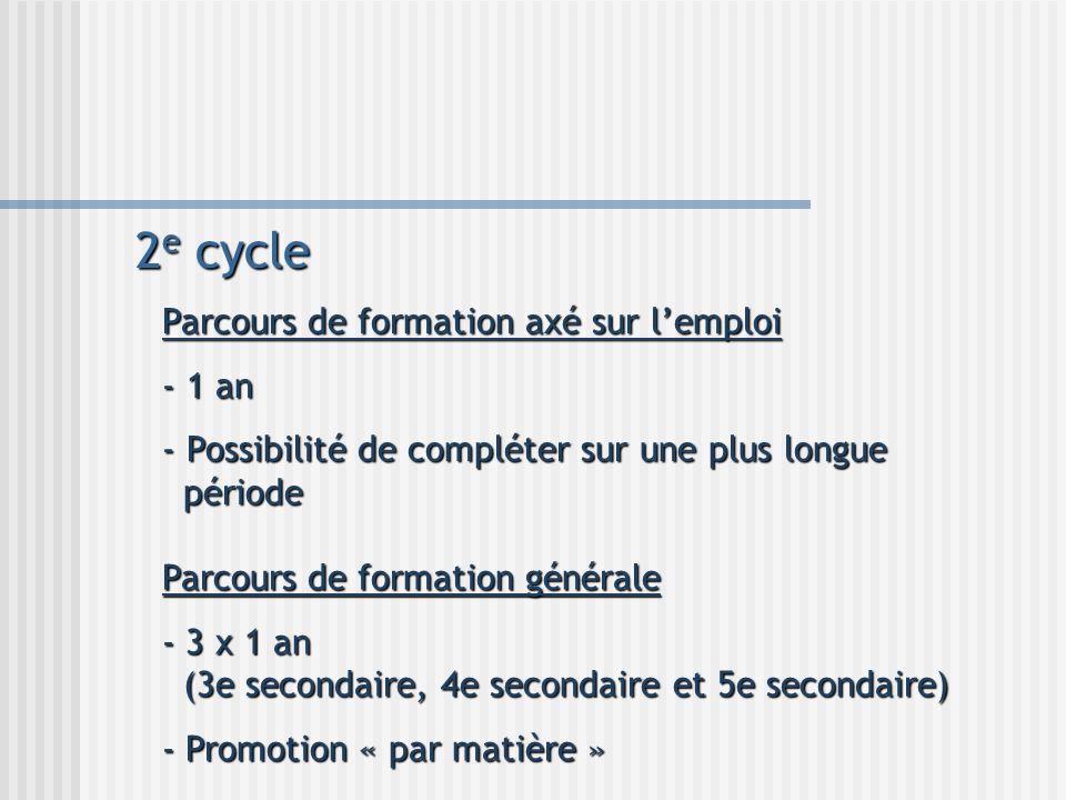 2 e cycle Parcours de formation générale - 3 x 1 an (3e secondaire, 4e secondaire et 5e secondaire) - Promotion « par matière » Parcours de formation