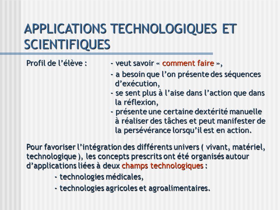 APPLICATIONS TECHNOLOGIQUES ET SCIENTIFIQUES Profil de lélève :- veut savoir « comment faire », - a besoin que lon présente des séquences dexécution,
