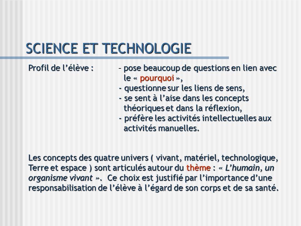 SCIENCE ET TECHNOLOGIE Profil de lélève : - pose beaucoup de questions en lien avec le « pourquoi », - questionne sur les liens de sens, - se sent à l