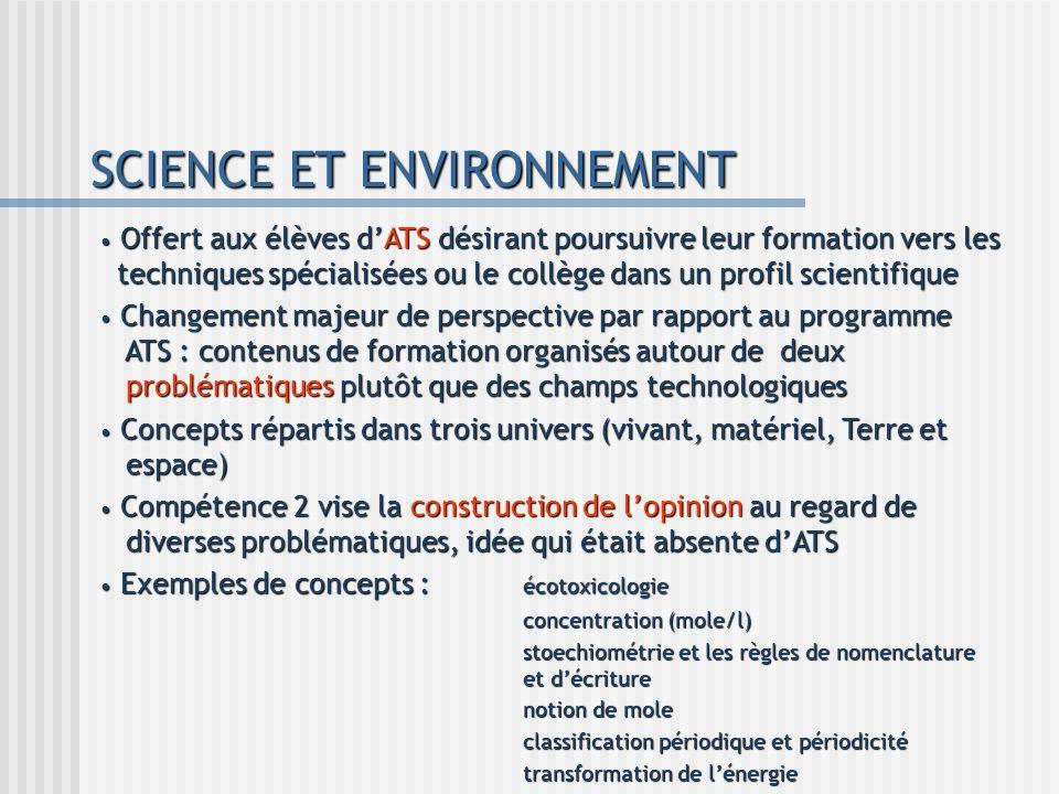 SCIENCE ET ENVIRONNEMENT Offert aux élèves dATS désirant poursuivre leur formation vers les techniques spécialisées ou le collège dans un profil scien