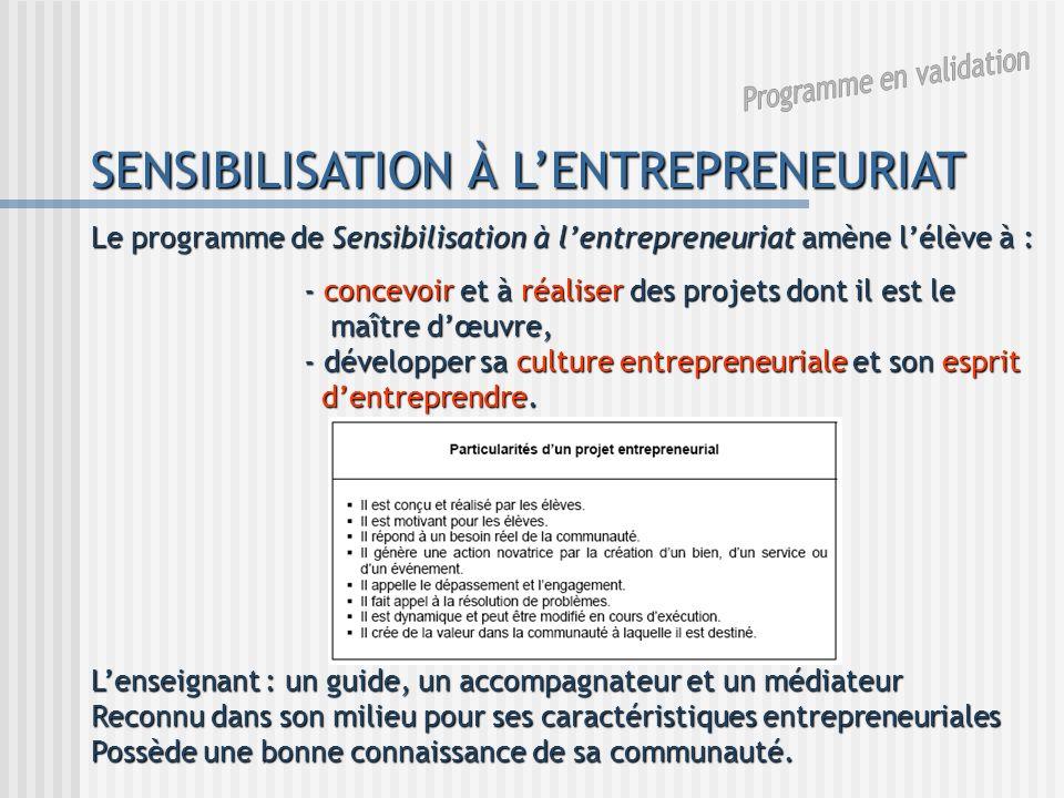SENSIBILISATION À LENTREPRENEURIAT Le programme de Sensibilisation à lentrepreneuriat amène lélève à : - concevoir et à réaliser des projets dont il e