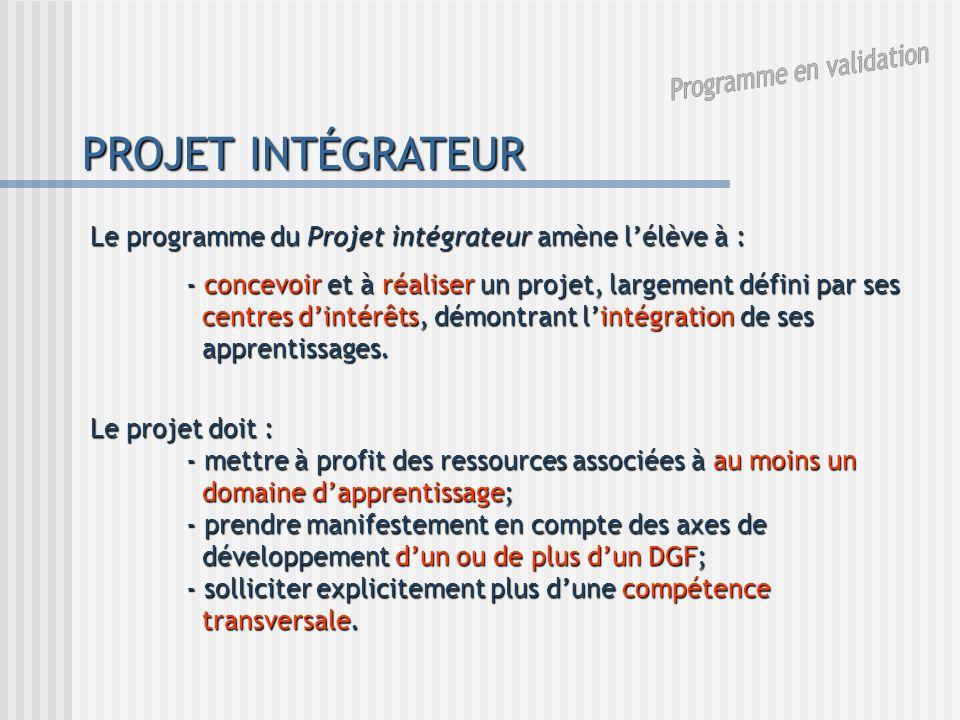 PROJET INTÉGRATEUR Le programme du Projet intégrateur amène lélève à : - concevoir et à réaliser un projet, largement défini par ses centres dintérêts