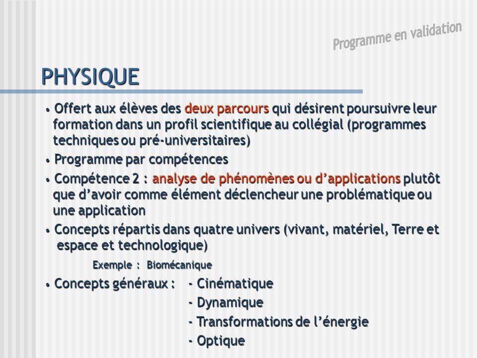 PHYSIQUE Offert aux élèves des deux parcours qui désirent poursuivre leur formation dans un profil scientifique au collégial (programmes techniques ou