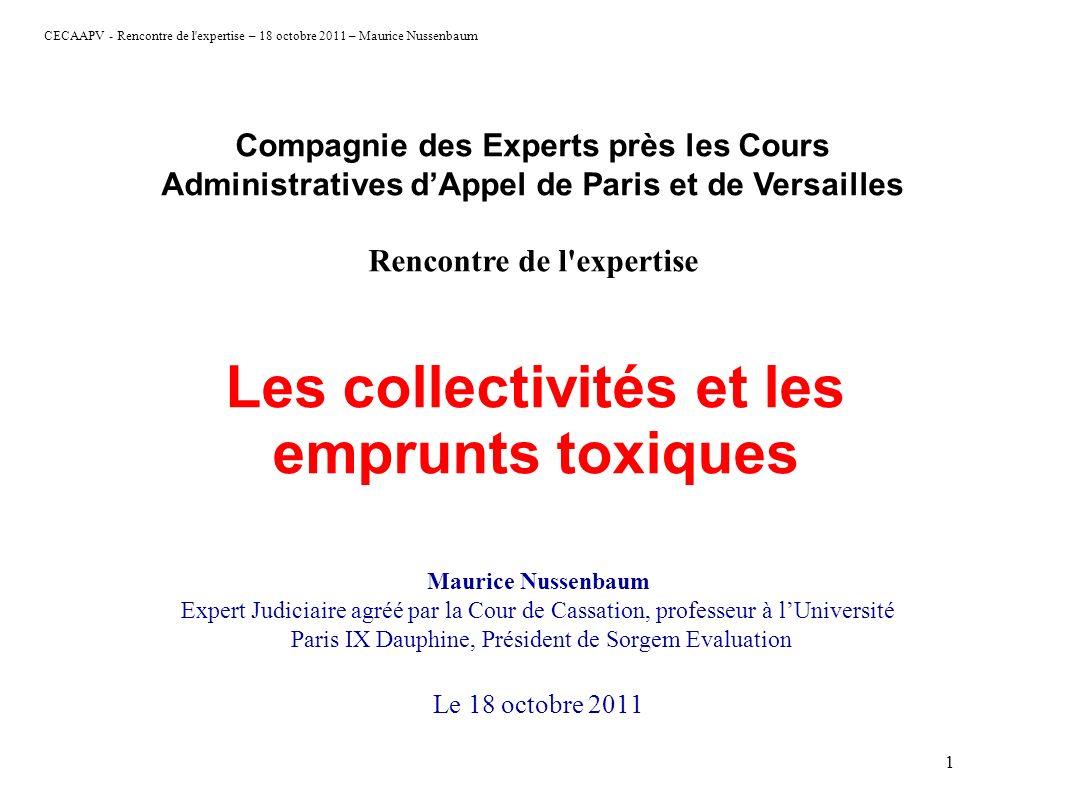 CECAAPV - Rencontre de l'expertise – 18 octobre 2011 – Maurice Nussenbaum 1 Les collectivités et les emprunts toxiques Maurice Nussenbaum Expert Judic